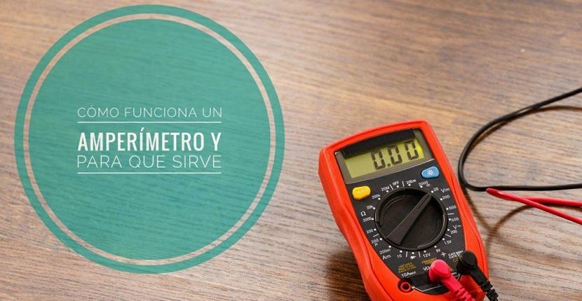 Cómo funciona y para que sirve un amperímetro
